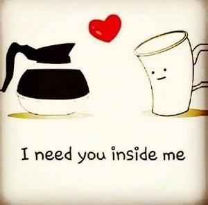 need you inside me coffee